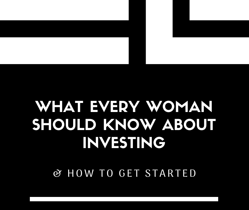 What Every Woman Should Know About Investing & How to Get Started